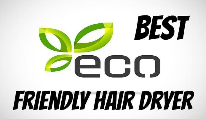 best eco friendly energy efficient blow dryer