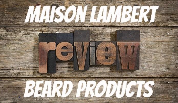 Maison Lambert Beard Products Review