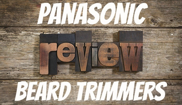 reviewing panasonic beard trimmers